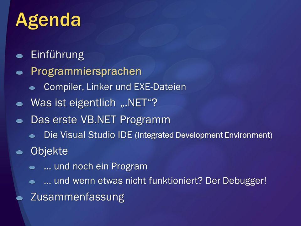 Agenda EinführungProgrammiersprachen Compiler, Linker und EXE-Dateien Was ist eigentlich.NET? Das erste VB.NET Programm Die Visual Studio IDE (Integra