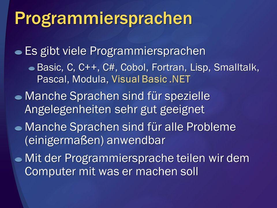 Programmiersprachen Es gibt viele Programmiersprachen Basic, C, C++, C#, Cobol, Fortran, Lisp, Smalltalk, Pascal, Modula, Visual Basic.NET Manche Spra