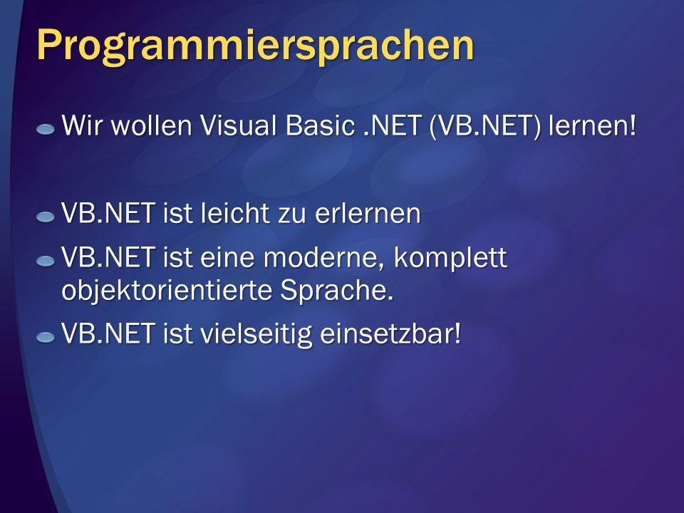 Programmiersprachen Wir wollen Visual Basic.NET (VB.NET) lernen! VB.NET ist leicht zu erlernen VB.NET ist eine moderne, komplett objektorientierte Spr