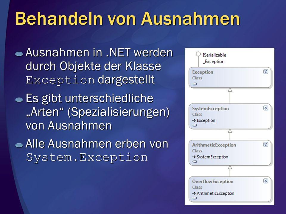 Behandeln von Ausnahmen Ausnahmen in.NET werden durch Objekte der Klasse Exception dargestellt Es gibt unterschiedliche Arten (Spezialisierungen) von Ausnahmen Alle Ausnahmen erben von System.Exception