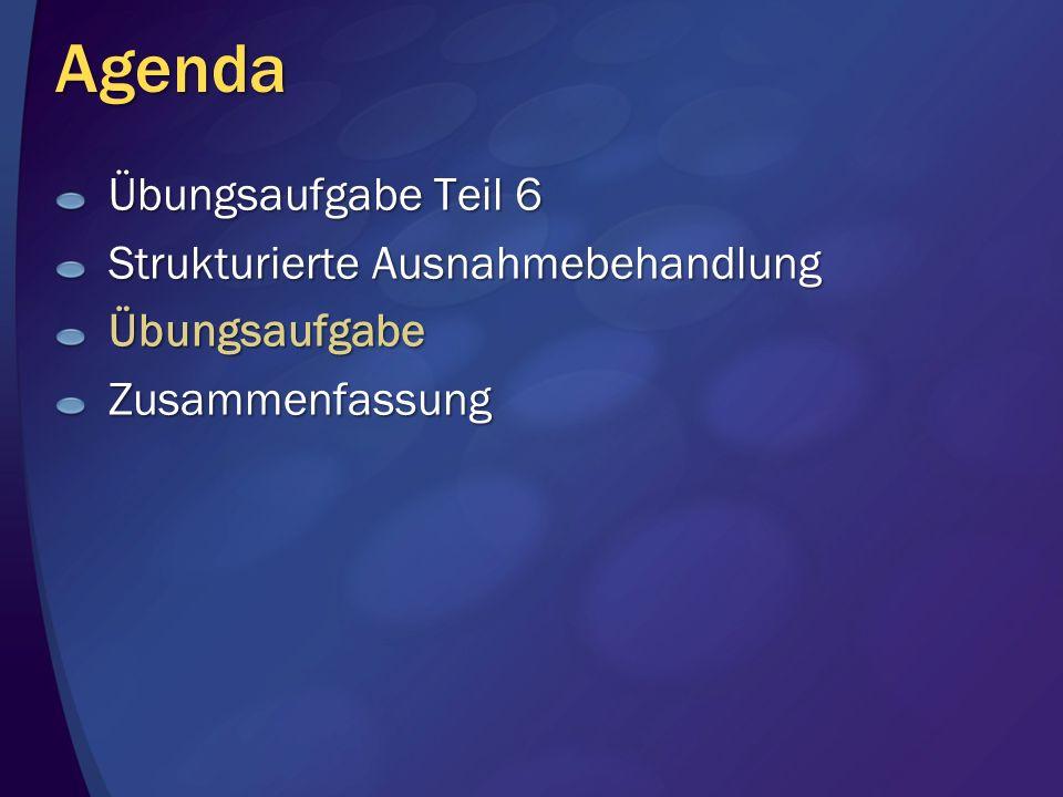Agenda Übungsaufgabe Teil 6 Strukturierte Ausnahmebehandlung ÜbungsaufgabeZusammenfassung