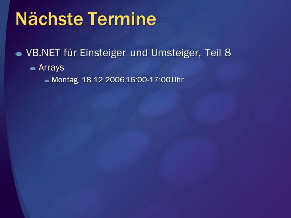 Nächste Termine VB.NET für Einsteiger und Umsteiger, Teil 8 Arrays Montag, 18.12.2006 16:00-17:00 Uhr