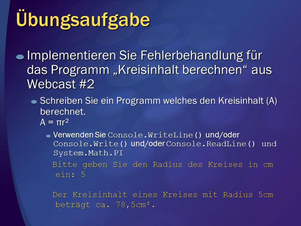 Übungsaufgabe Implementieren Sie Fehlerbehandlung für das Programm Kreisinhalt berechnen aus Webcast #2 Schreiben Sie ein Programm welches den Kreisinhalt (A) berechnet.