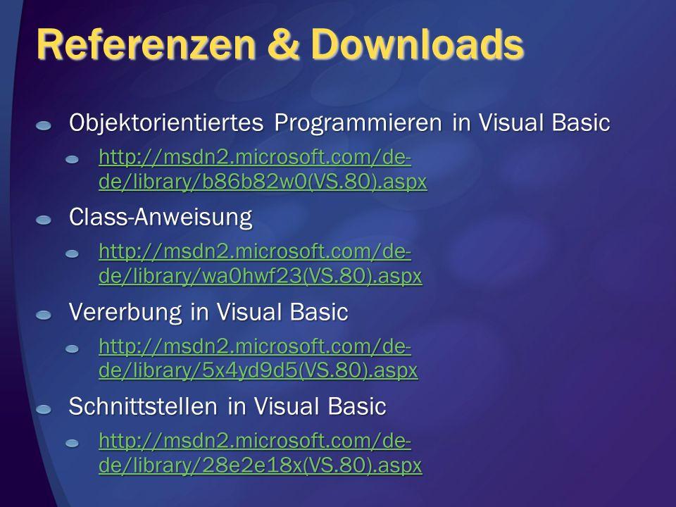 Referenzen & Downloads Objektorientiertes Programmieren in Visual Basic http://msdn2.microsoft.com/de- de/library/b86b82w0(VS.80).aspx http://msdn2.microsoft.com/de- de/library/b86b82w0(VS.80).aspxClass-Anweisung http://msdn2.microsoft.com/de- de/library/wa0hwf23(VS.80).aspx http://msdn2.microsoft.com/de- de/library/wa0hwf23(VS.80).aspx Vererbung in Visual Basic http://msdn2.microsoft.com/de- de/library/5x4yd9d5(VS.80).aspx http://msdn2.microsoft.com/de- de/library/5x4yd9d5(VS.80).aspx Schnittstellen in Visual Basic http://msdn2.microsoft.com/de- de/library/28e2e18x(VS.80).aspx http://msdn2.microsoft.com/de- de/library/28e2e18x(VS.80).aspx