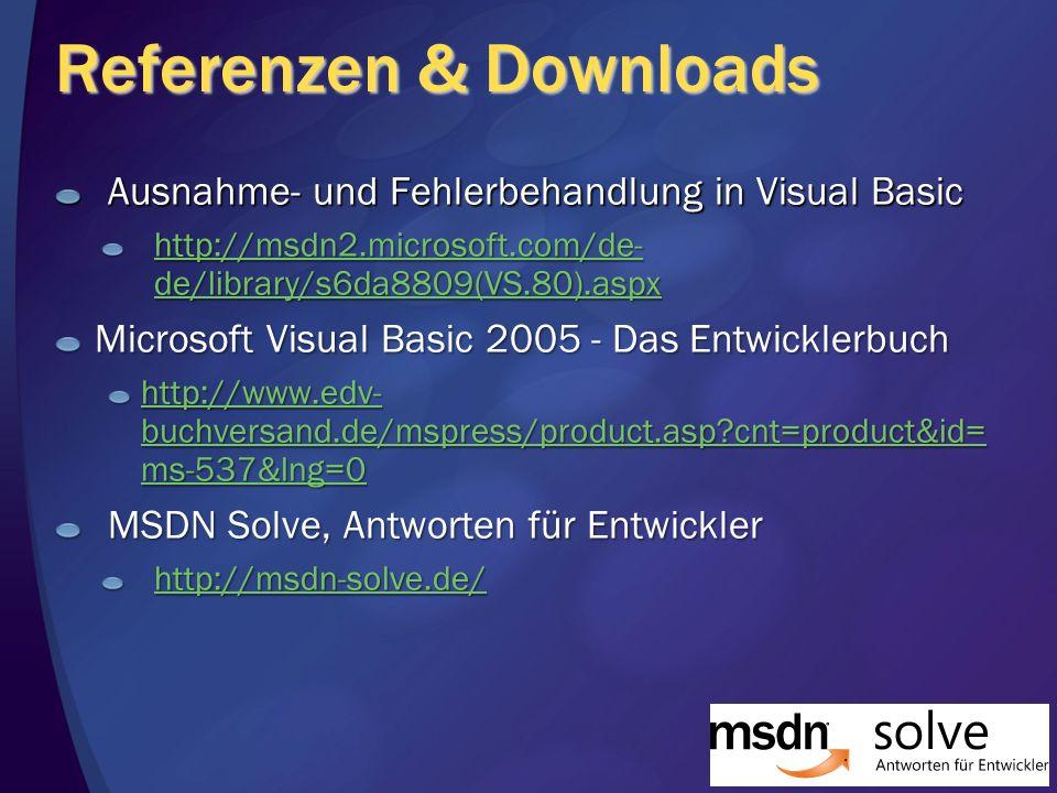 Referenzen & Downloads Ausnahme- und Fehlerbehandlung in Visual Basic http://msdn2.microsoft.com/de- de/library/s6da8809(VS.80).aspx http://msdn2.microsoft.com/de- de/library/s6da8809(VS.80).aspx Microsoft Visual Basic 2005 - Das Entwicklerbuch http://www.edv- buchversand.de/mspress/product.asp?cnt=product&id= ms-537&lng=0 http://www.edv- buchversand.de/mspress/product.asp?cnt=product&id= ms-537&lng=0 MSDN Solve, Antworten für Entwickler http://msdn-solve.de/