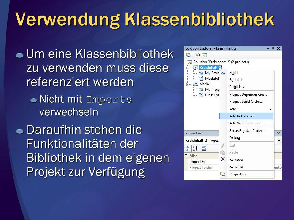 Verwendung Klassenbibliothek Um eine Klassenbibliothek zu verwenden muss diese referenziert werden Nicht mit Imports verwechseln Daraufhin stehen die