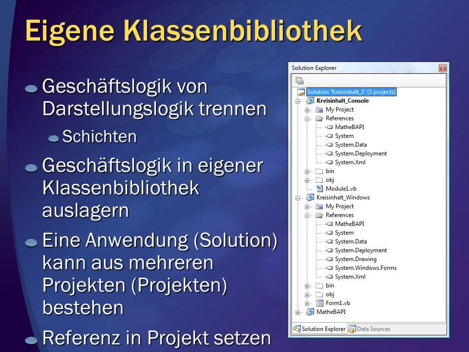 Eigene Klassenbibliothek Geschäftslogik von Darstellungslogik trennen Schichten Geschäftslogik in eigener Klassenbibliothek auslagern Eine Anwendung (