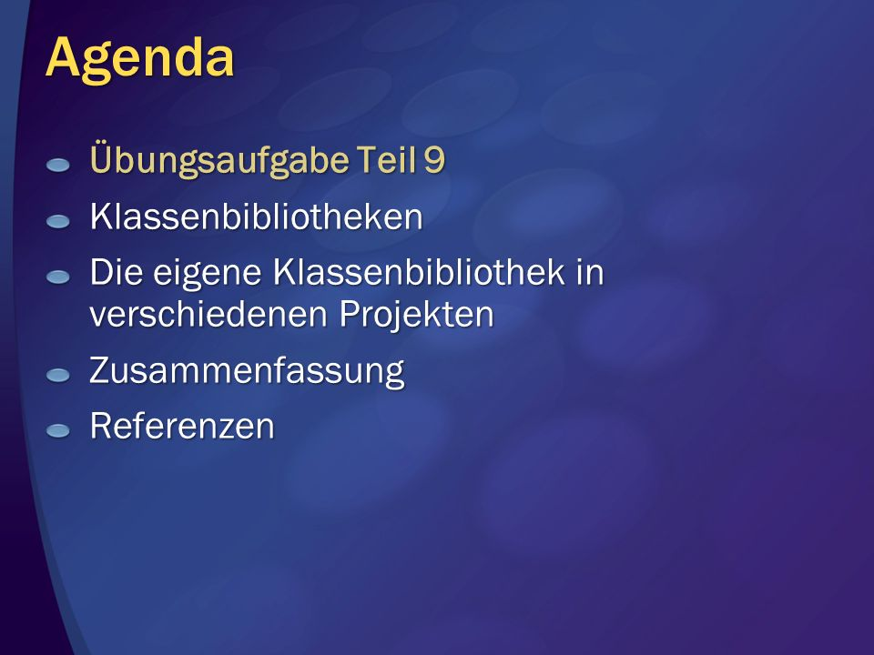 Agenda Übungsaufgabe Teil 9 Klassenbibliotheken Die eigene Klassenbibliothek in verschiedenen Projekten ZusammenfassungReferenzen