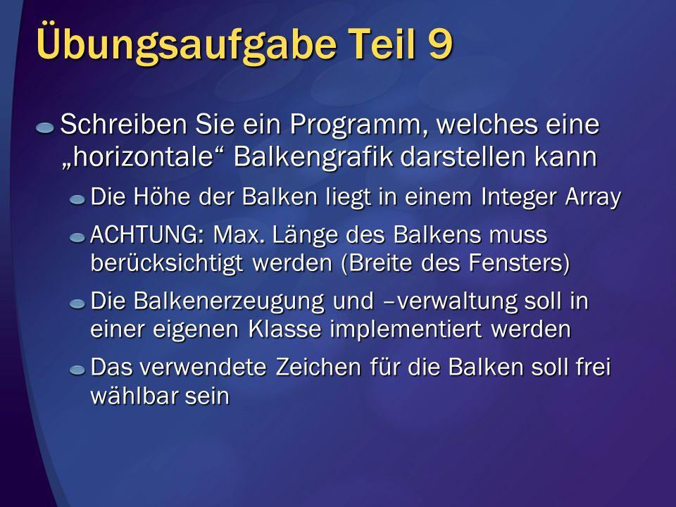 Übungsaufgabe Teil 9 Sonstige Features: Links neben dem Balken soll die Höhe ausgegeben werden Die Balkendaten sollen von der Tastatur eigelesen werden Implementieren Sie eine Sortierroutine Aussehen 25:xxxxxxxxxxxxxxxxxxxxxxxxx 18:xxxxxxxxxxxxxxxxxx 5:xxxxx 7:xxxxxxx 12:xxxxxxxxxxxx