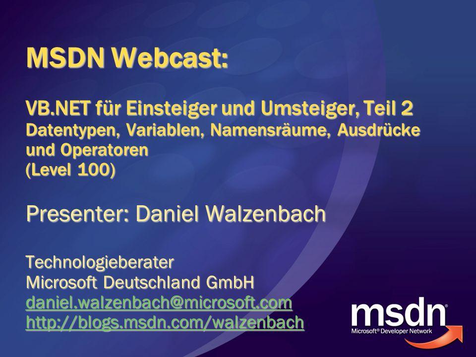 MSDN Webcast: VB.NET für Einsteiger und Umsteiger, Teil 2 Datentypen, Variablen, Namensräume, Ausdrücke und Operatoren (Level 100) Presenter: Daniel W
