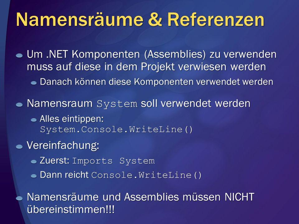 Namensräume & Referenzen Um.NET Komponenten (Assemblies) zu verwenden muss auf diese in dem Projekt verwiesen werden Danach können diese Komponenten v