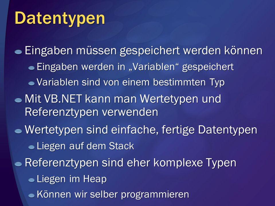 Datentypen Eingaben müssen gespeichert werden können Eingaben werden in Variablen gespeichert Variablen sind von einem bestimmten Typ Mit VB.NET kann