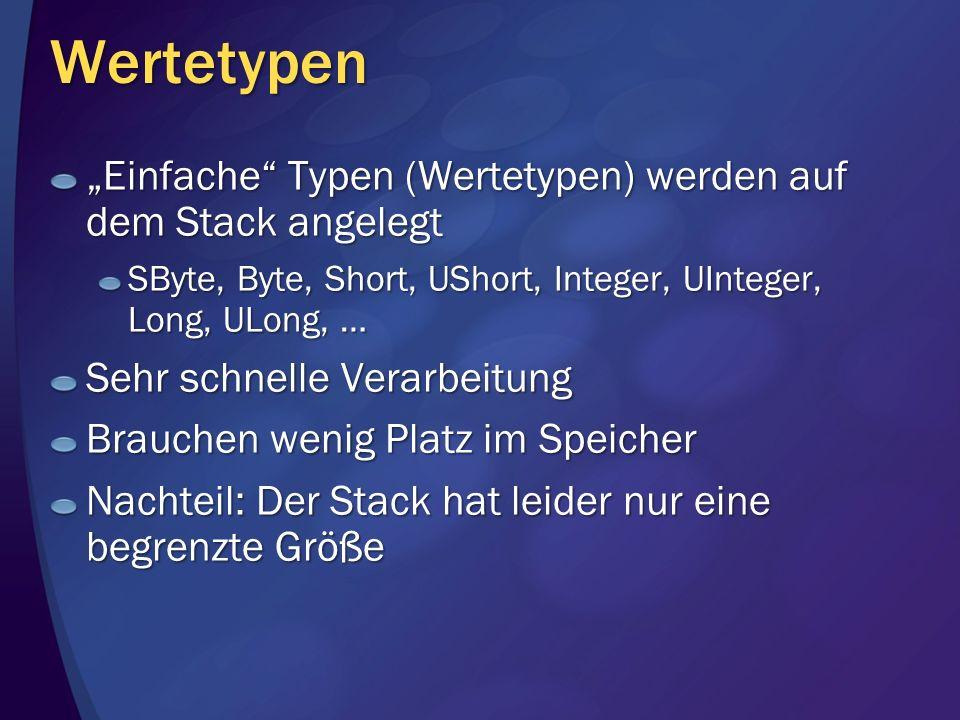 Wertetypen Einfache Typen (Wertetypen) werden auf dem Stack angelegt SByte, Byte, Short, UShort, Integer, UInteger, Long, ULong, … Sehr schnelle Verar