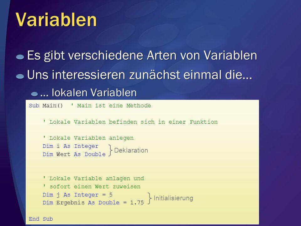 Variablen Es gibt verschiedene Arten von Variablen Uns interessieren zunächst einmal die… … lokalen Variablen Sub Main() ' Main ist eine Methode ' Lok