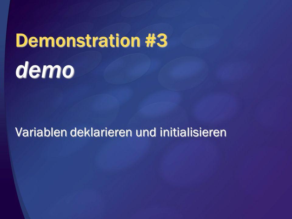 Demonstration #3 demo Variablen deklarieren und initialisieren