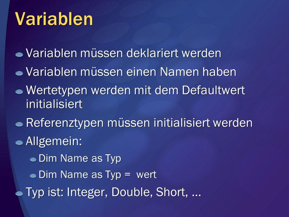 Variablen Variablen müssen deklariert werden Variablen müssen einen Namen haben Wertetypen werden mit dem Defaultwert initialisiert Referenztypen müss