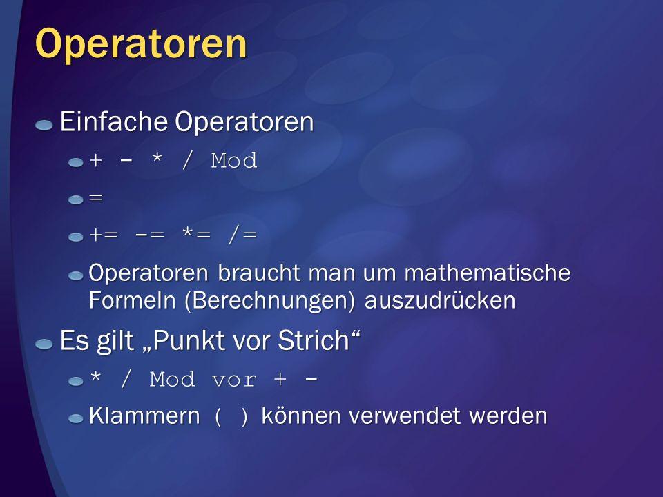 Operatoren Einfache Operatoren + - * / Mod = += -= *= /= Operatoren braucht man um mathematische Formeln (Berechnungen) auszudrücken Es gilt Punkt vor