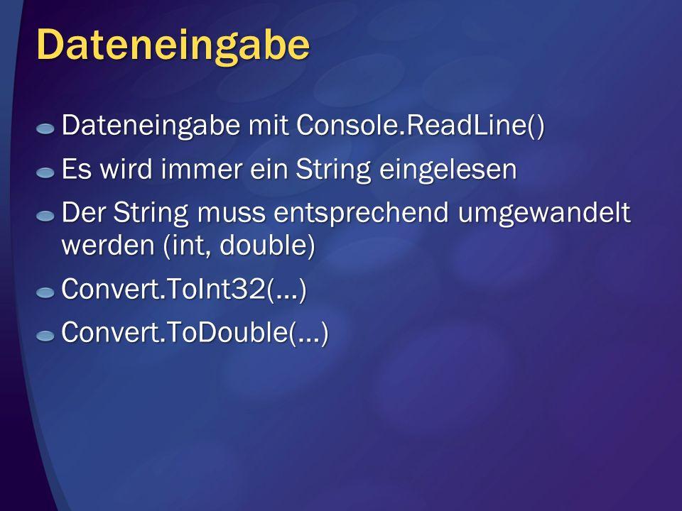 Dateneingabe Dateneingabe mit Console.ReadLine() Es wird immer ein String eingelesen Der String muss entsprechend umgewandelt werden (int, double) Con