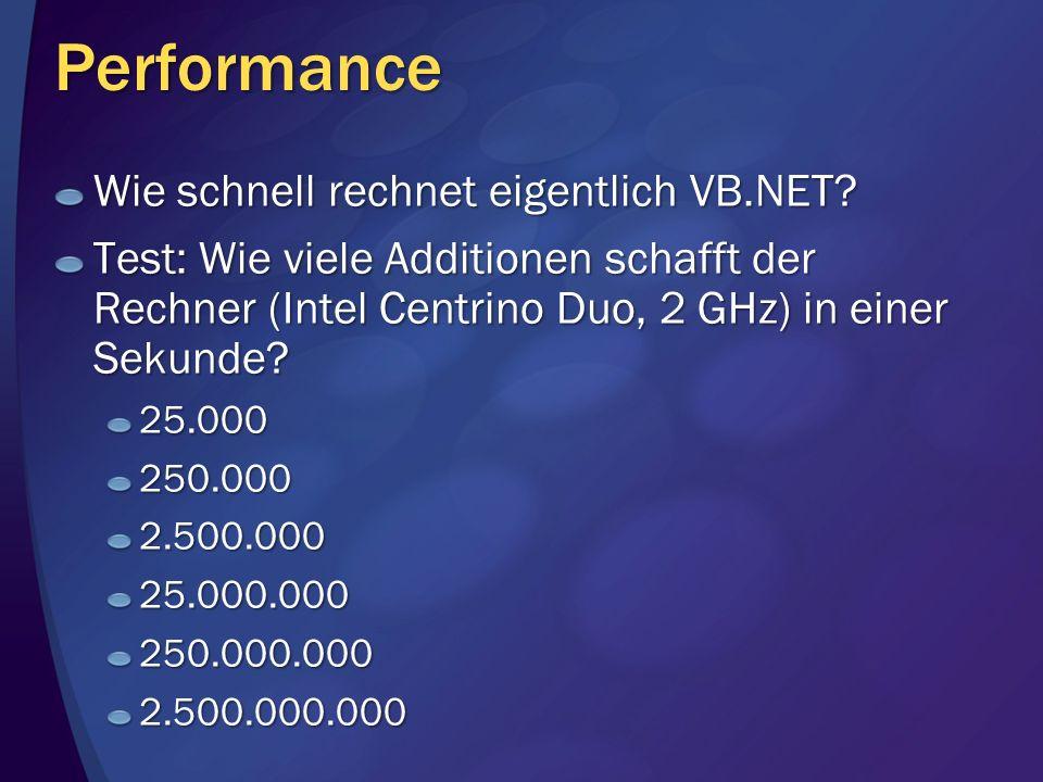 Performance Wie schnell rechnet eigentlich VB.NET? Test: Wie viele Additionen schafft der Rechner (Intel Centrino Duo, 2 GHz) in einer Sekunde? 25.000