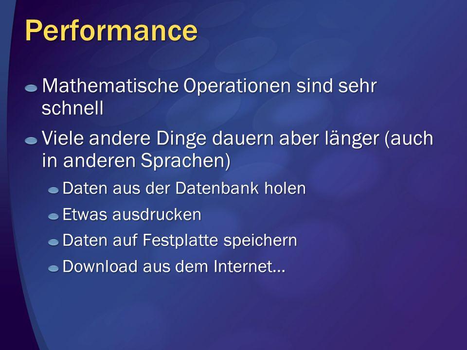 Performance Mathematische Operationen sind sehr schnell Viele andere Dinge dauern aber länger (auch in anderen Sprachen) Daten aus der Datenbank holen