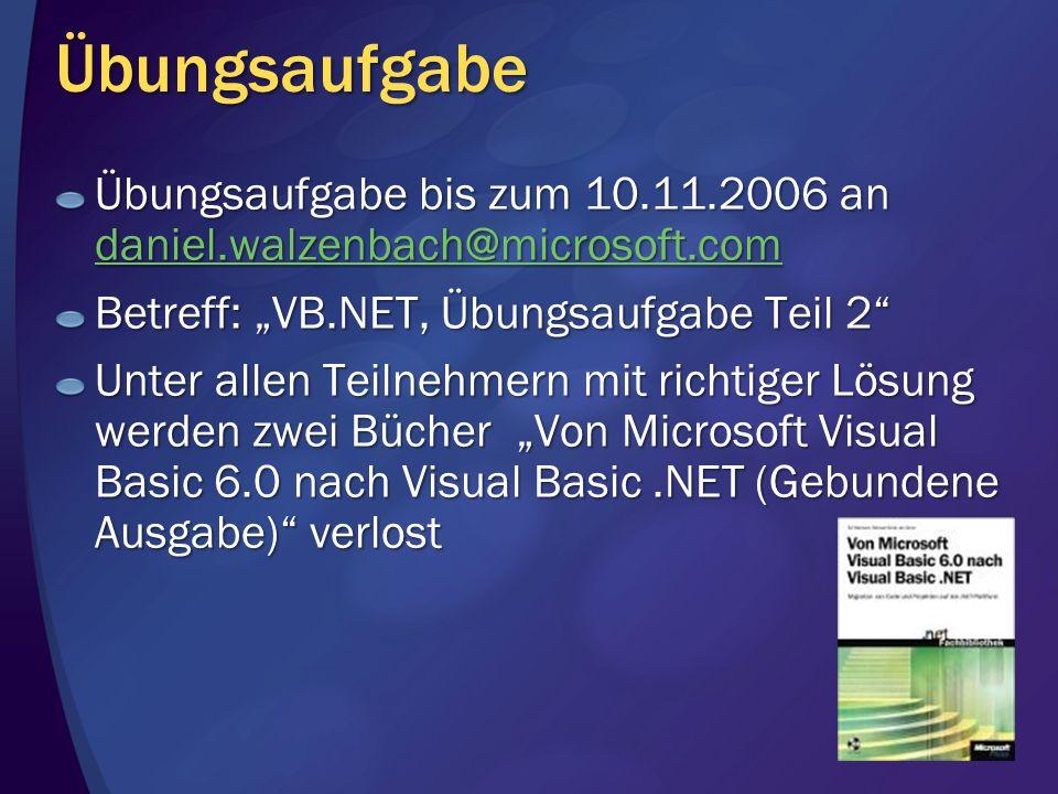 Übungsaufgabe Übungsaufgabe bis zum 10.11.2006 an daniel.walzenbach@microsoft.com daniel.walzenbach@microsoft.com Betreff: VB.NET, Übungsaufgabe Teil