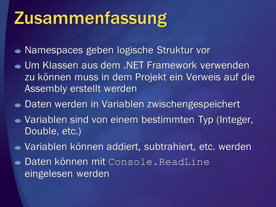 Zusammenfassung Namespaces geben logische Struktur vor Um Klassen aus dem.NET Framework verwenden zu können muss in dem Projekt ein Verweis auf die As
