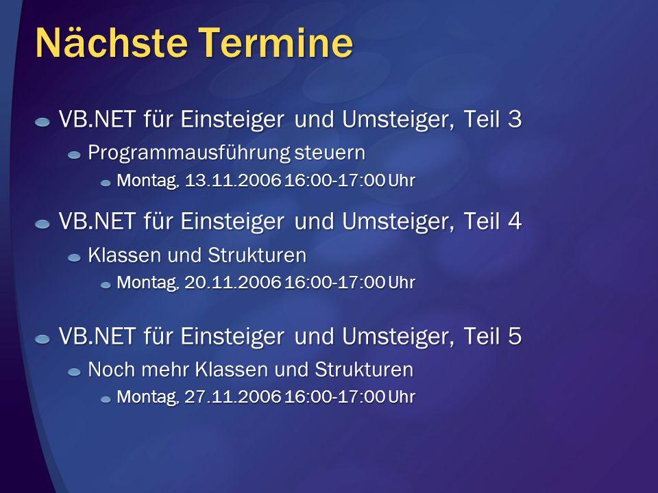 Nächste Termine VB.NET für Einsteiger und Umsteiger, Teil 3 Programmausführung steuern Montag, 13.11.2006 16:00-17:00 Uhr VB.NET für Einsteiger und Um