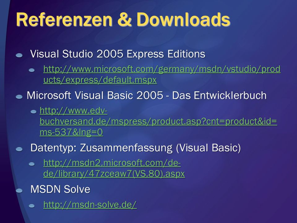 Referenzen & Downloads Visual Studio 2005 Express Editions http://www.microsoft.com/germany/msdn/vstudio/prod ucts/express/default.mspx http://www.mic