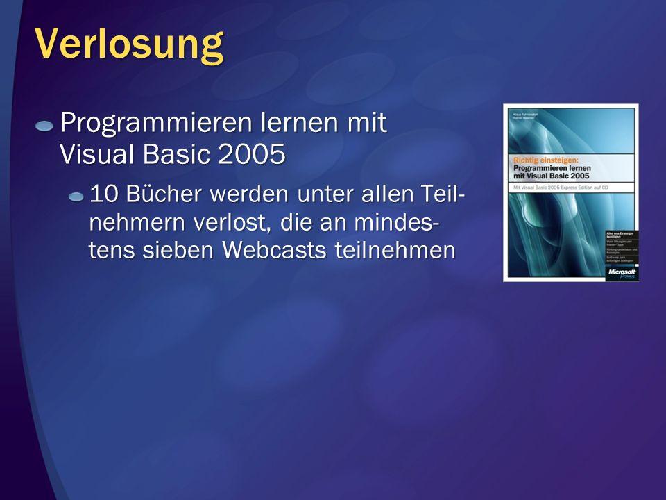 Verlosung Programmieren lernen mit Visual Basic 2005 10 Bücher werden unter allen Teil- nehmern verlost, die an mindes- tens sieben Webcasts teilnehme
