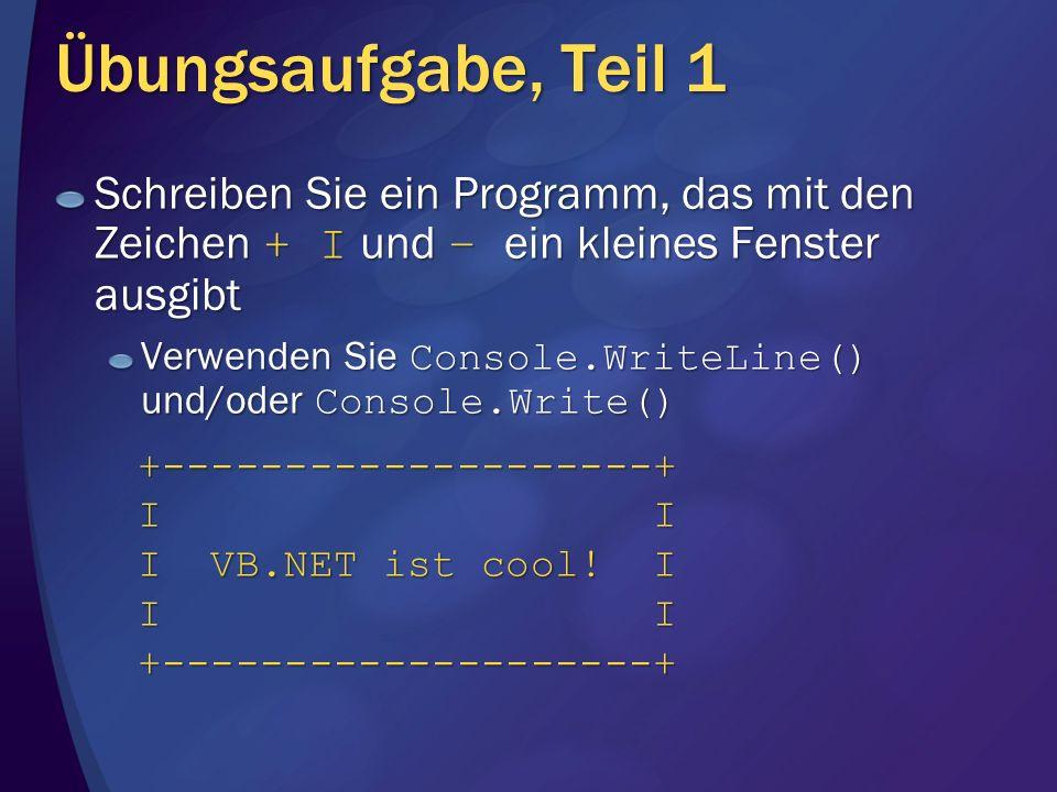 Übungsaufgabe, Teil 1 Schreiben Sie ein Programm, das mit den Zeichen + I und – ein kleines Fenster ausgibt Verwenden Sie Console.WriteLine() und/oder