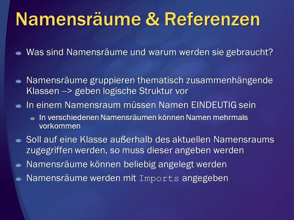 Namensräume & Referenzen Was sind Namensräume und warum werden sie gebraucht? Namensräume gruppieren thematisch zusammenhängende Klassen --> geben log