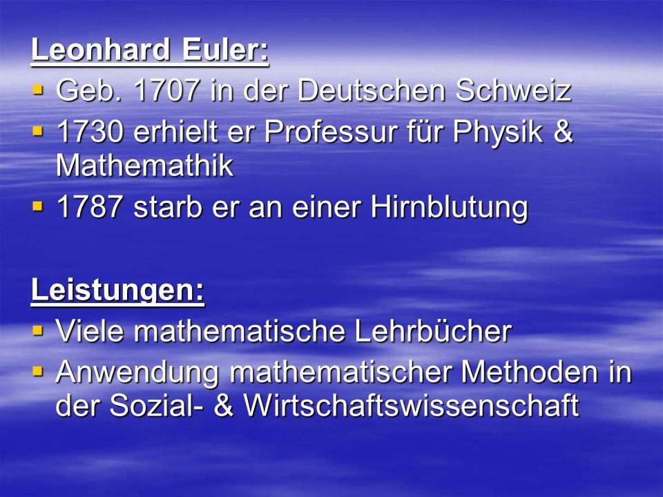 Leonhard Euler: Geb. 1707 in der Deutschen Schweiz Geb. 1707 in der Deutschen Schweiz 1730 erhielt er Professur für Physik & Mathemathik 1730 erhielt