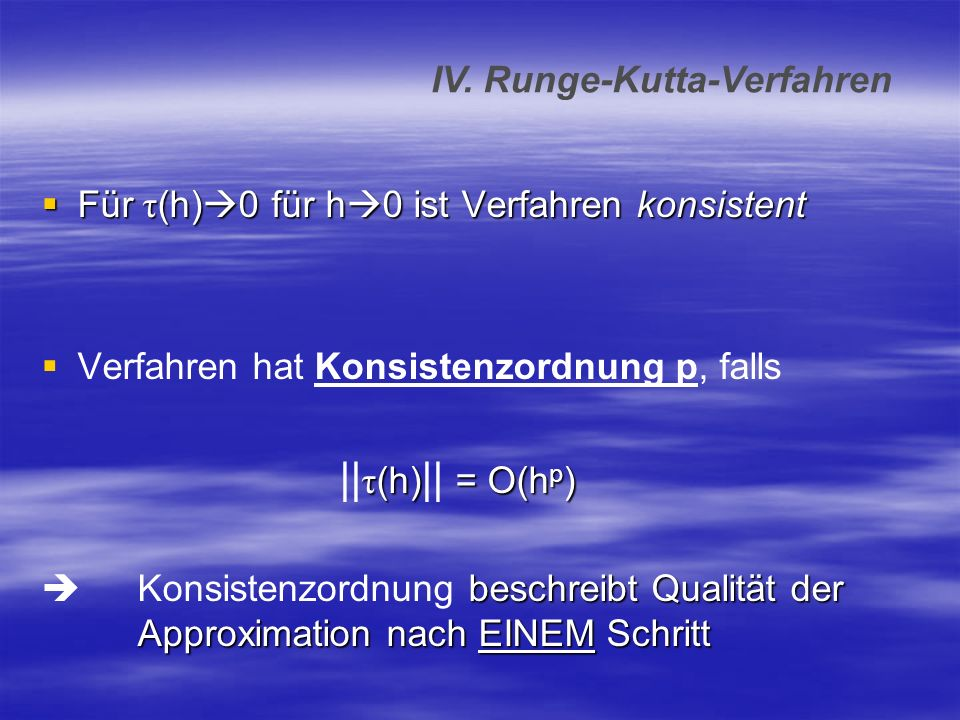 Für τ (h) 0 für h 0 ist Verfahren konsistent Für τ (h) 0 für h 0 ist Verfahren konsistent Verfahren hat Konsistenzordnung p, falls τ (h) = O(h p ) ||