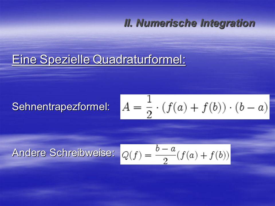 numerische Annäherung also Fehlerverkleinerung durch Wahl eines: 1.Rechteck 2.Trapez 3.Parabel II.