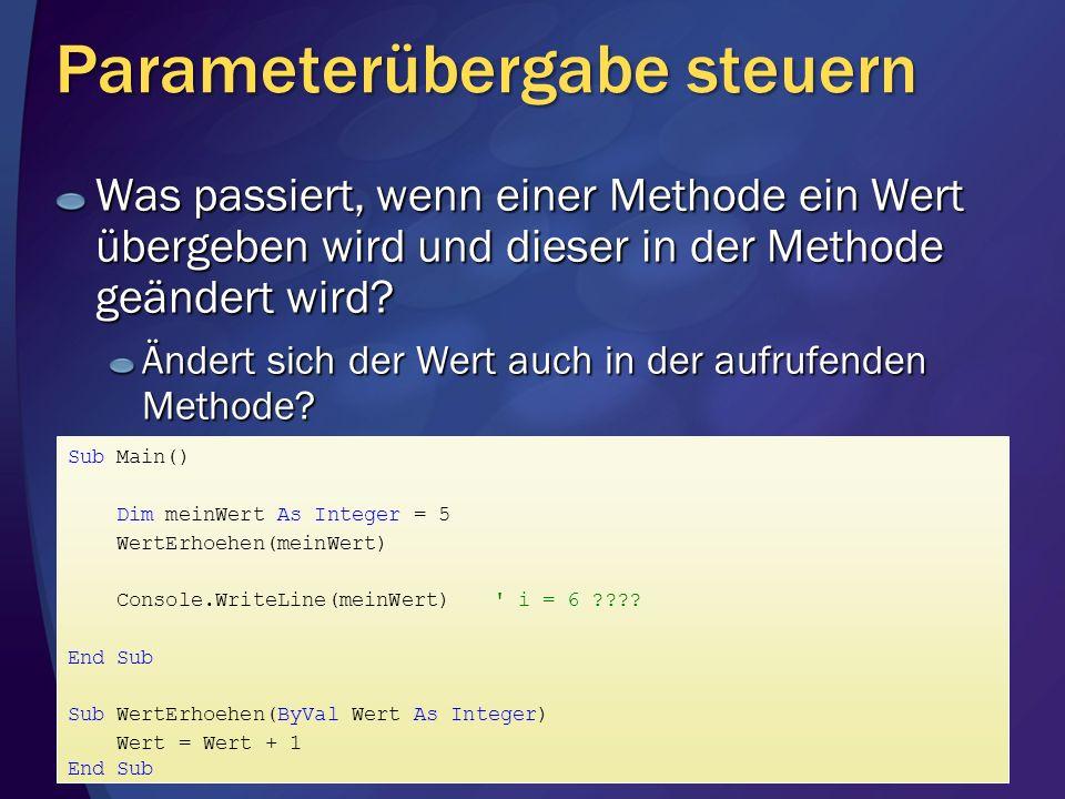 Parameterübergabe steuern Was passiert, wenn einer Methode ein Wert übergeben wird und dieser in der Methode geändert wird.