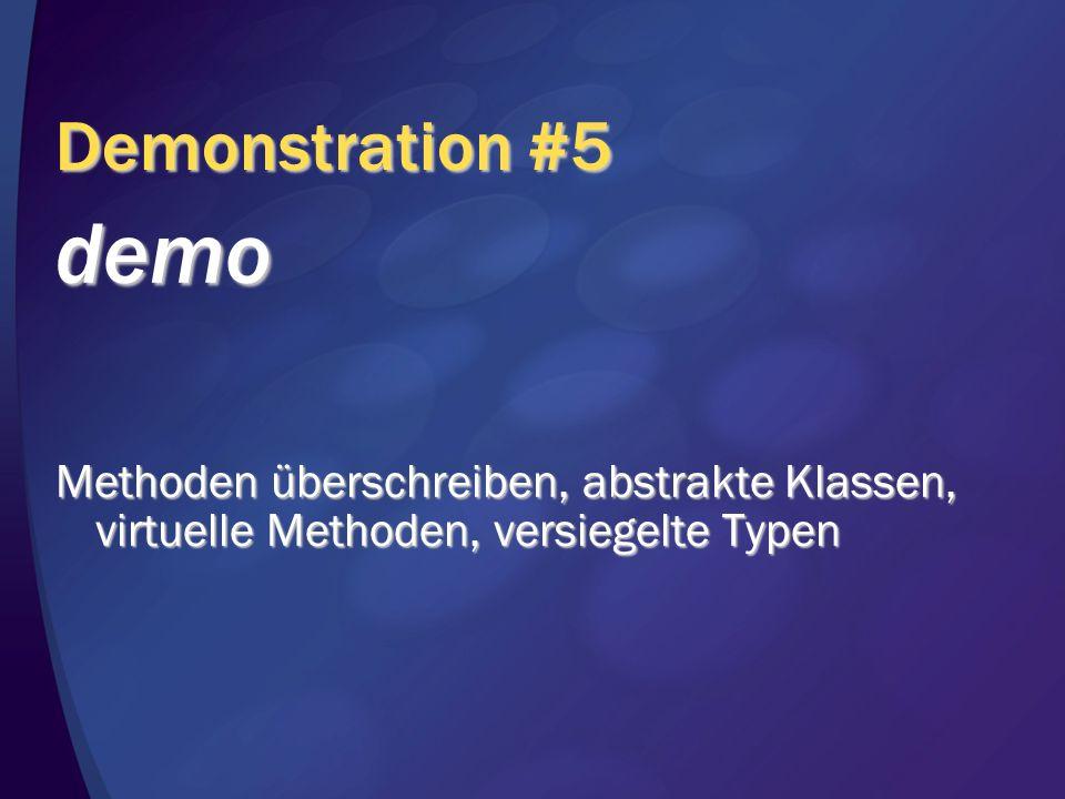 Demonstration #5 demo Methoden überschreiben, abstrakte Klassen, virtuelle Methoden, versiegelte Typen