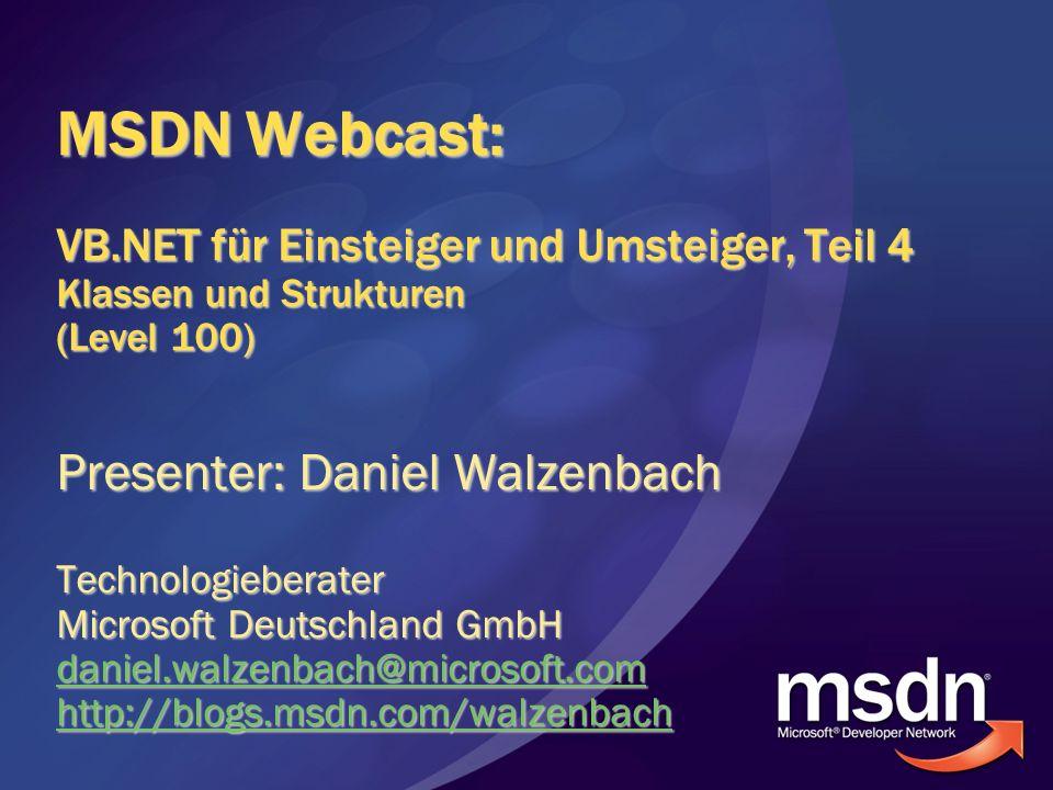 MSDN Webcast: VB.NET für Einsteiger und Umsteiger, Teil 4 Klassen und Strukturen (Level 100) Presenter: Daniel Walzenbach Technologieberater Microsoft Deutschland GmbH daniel.walzenbach@microsoft.com http://blogs.msdn.com/walzenbach