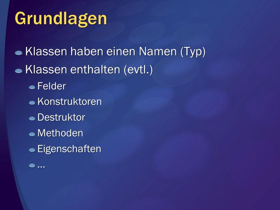 Grundlagen Klassen haben einen Namen (Typ) Klassen enthalten (evtl.) FelderKonstruktorenDestruktorMethodenEigenschaften…