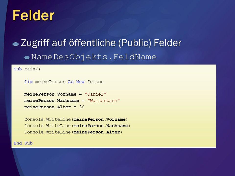 Felder Zugriff auf öffentliche (Public) Felder NameDesObjekts.FeldName Sub Main() Dim meinePerson As New Person meinePerson.Vorname =