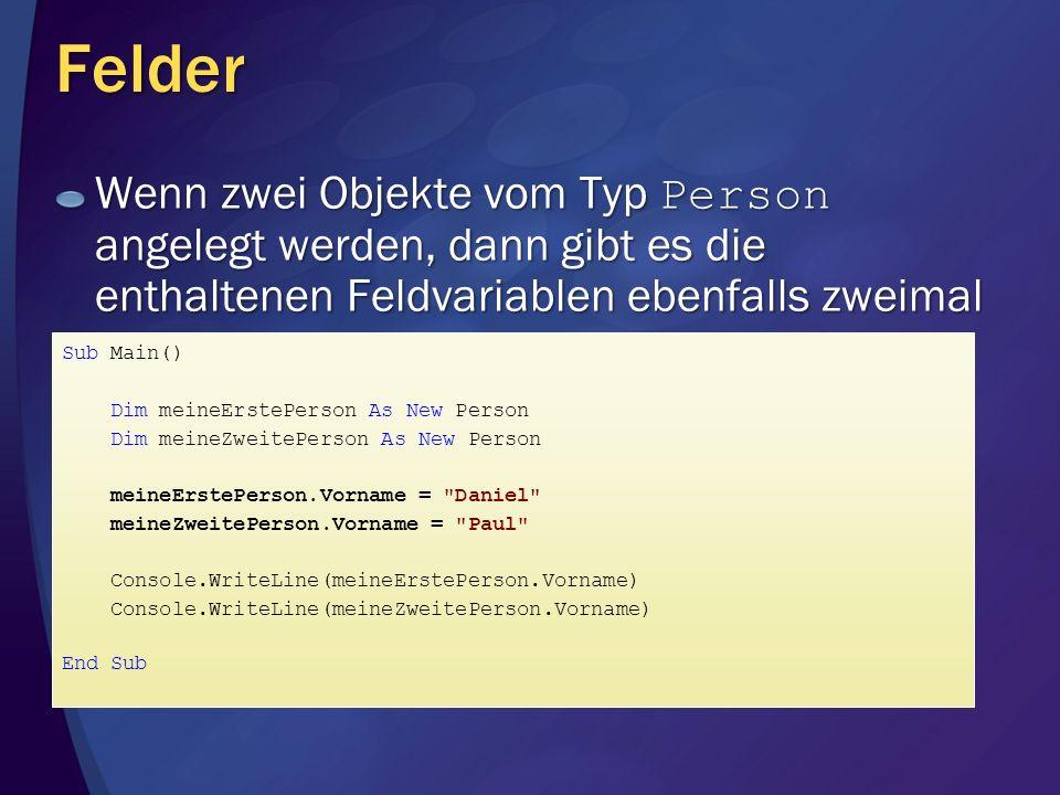 Felder Wenn zwei Objekte vom Typ Person angelegt werden, dann gibt es die enthaltenen Feldvariablen ebenfalls zweimal Sub Main() Dim meineErstePerson