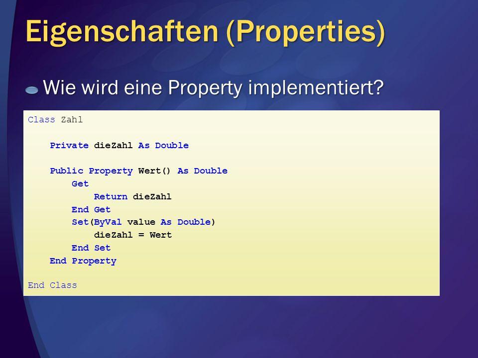 Eigenschaften (Properties) Wie wird eine Property implementiert? Class Zahl Private dieZahl As Double Public Property Wert() As Double Get Return dieZ