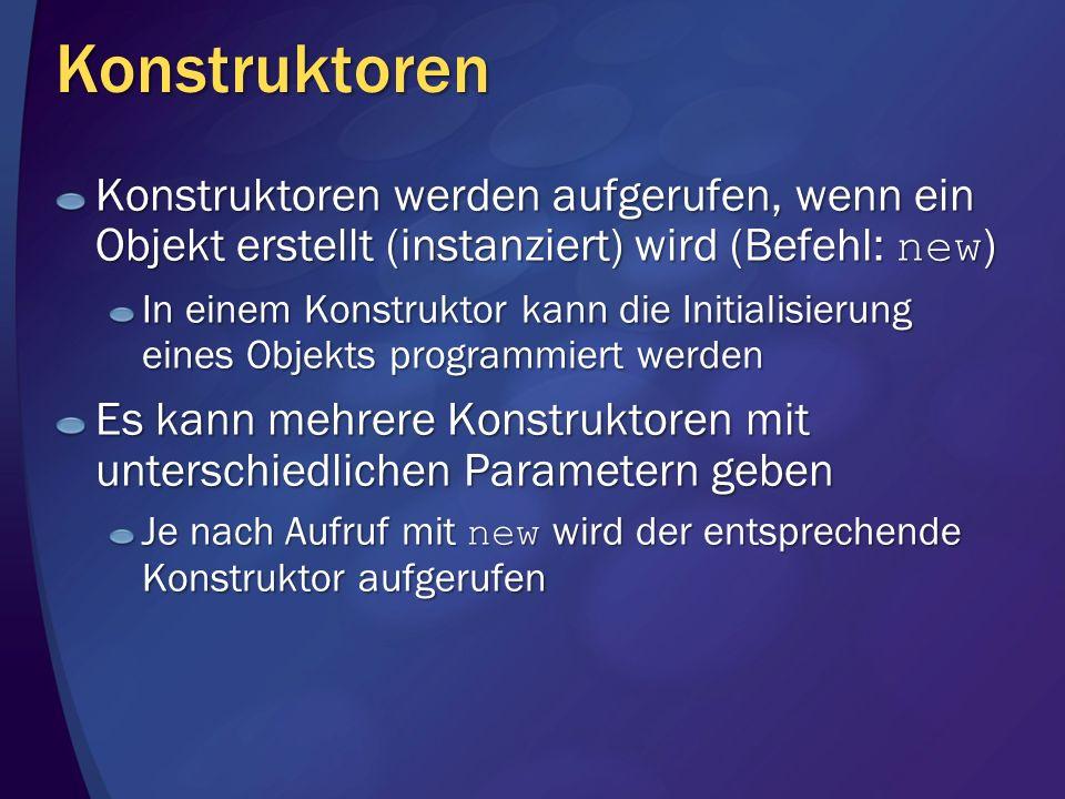 Konstruktoren Konstruktoren werden aufgerufen, wenn ein Objekt erstellt (instanziert) wird (Befehl: new ) In einem Konstruktor kann die Initialisierun