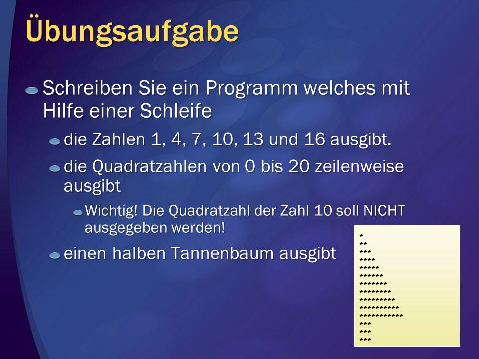 Übungsaufgabe, Teil 3, Lösung Sub Main() For i As Integer = 1 To 16 Step 3 Console.Write(i & ) Next End Sub Schreiben Sie ein Programm welches mit Hilfe einer Schleife die Zahlen 1, 4, 7, 10, 13 und 16 ausgibt.