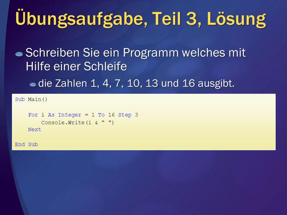 Übungsaufgabe, Teil 3, Lösung Sub Main() For i As Integer = 1 To 16 Step 3 Console.Write(i &