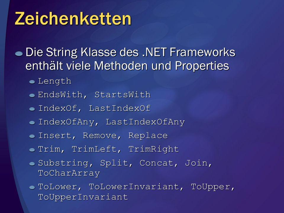 Zeichenketten Die String Klasse des.NET Frameworks enthält viele Methoden und Properties Length EndsWith, StartsWith IndexOf, LastIndexOf IndexOfAny,