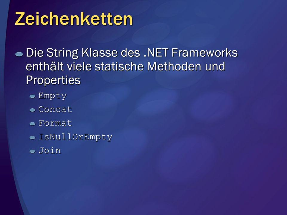 Zeichenketten Die String Klasse des.NET Frameworks enthält viele statische Methoden und Properties EmptyConcatFormatIsNullOrEmptyJoin