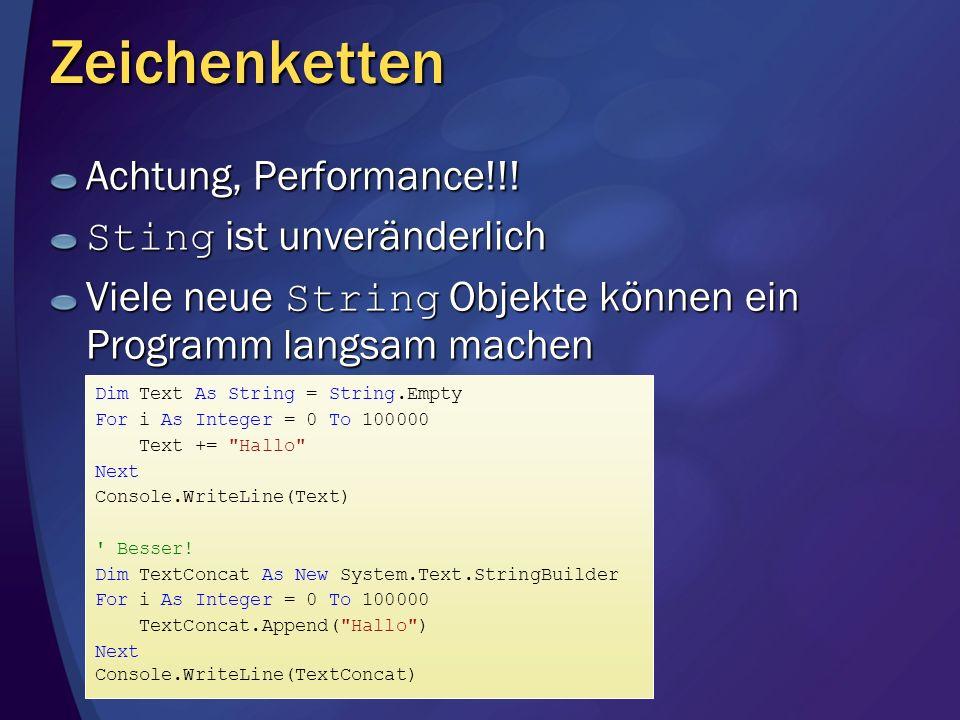 Zeichenketten Achtung, Performance!!! Sting ist unveränderlich Viele neue String Objekte können ein Programm langsam machen Dim Text As String = Strin