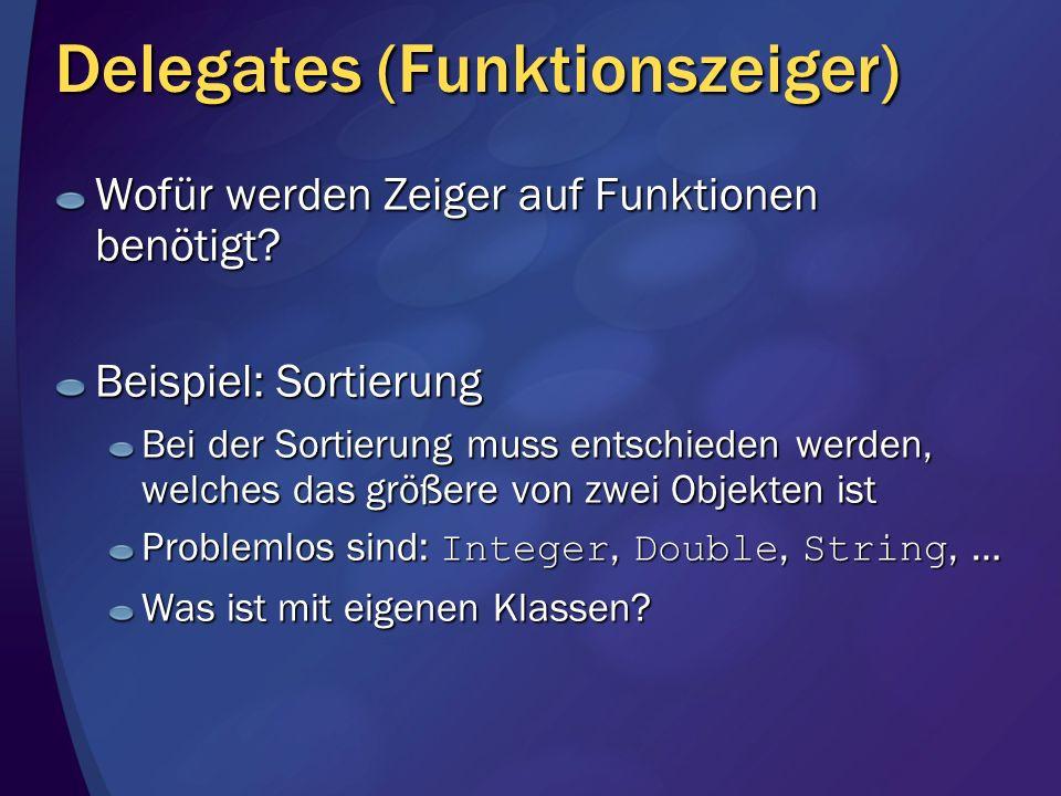 Delegates (Funktionszeiger) Wofür werden Zeiger auf Funktionen benötigt? Beispiel: Sortierung Bei der Sortierung muss entschieden werden, welches das