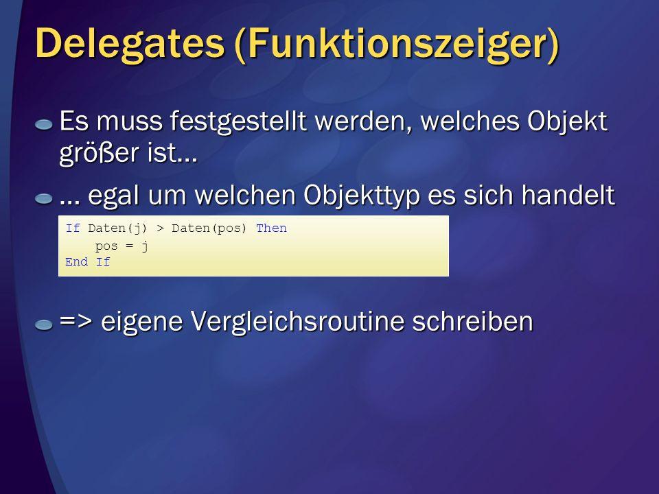 Delegates (Funktionszeiger) Es muss festgestellt werden, welches Objekt größer ist… … egal um welchen Objekttyp es sich handelt => eigene Vergleichsro