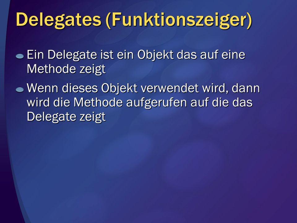 Delegates (Funktionszeiger) Ein Delegate ist ein Objekt das auf eine Methode zeigt Wenn dieses Objekt verwendet wird, dann wird die Methode aufgerufen